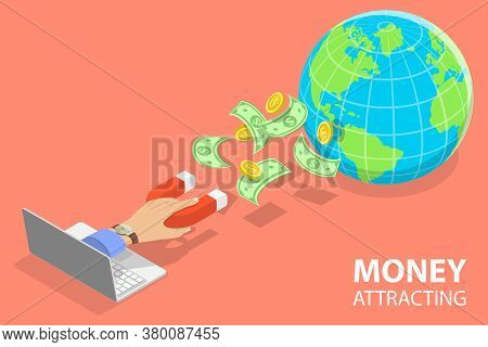 3d Isometric Flat Vector Conceptual Illustration Of Money Attracting.