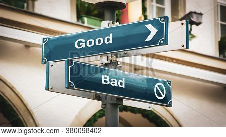 Street Sign The Direction Way To Good Versus Bad