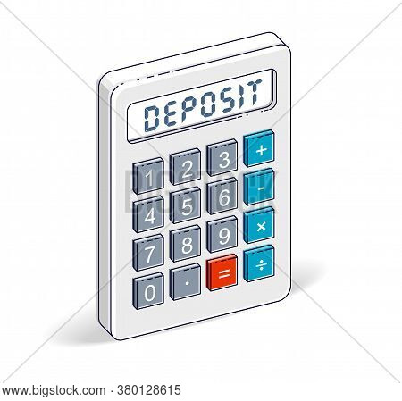 Bank Deposit Concept, Calculator With Deposit Lettering Isolated On White Background. Vector 3d Isom