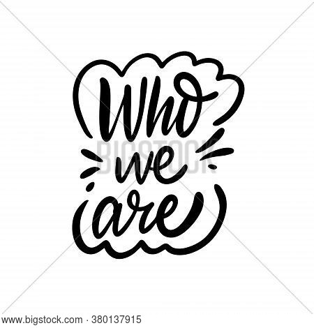 Who Are You Phrase. Black Color. Hand Drawn Vector Illustration. Isolated On White Background.