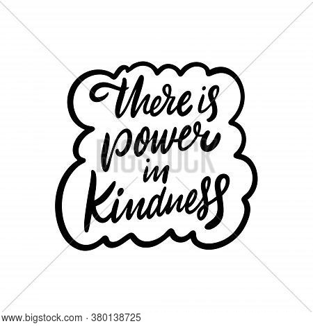 There Is Power In Kindness. Black Text Color. Hand Drawn Vector Illustration. Isolated On White Back