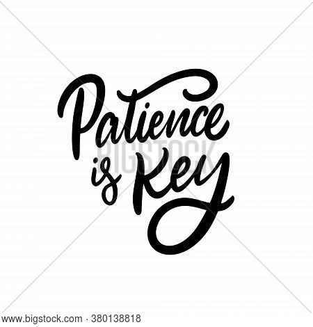 Patience Is Key Phrase. Black Text Color. Hand Drawn Vector Illustration. Isolated On White Backgrou