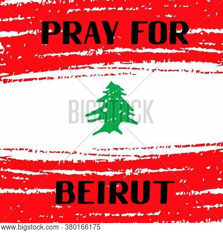 Pray For Lebanon Calligraphy Hand Lettering With Brush Stroke Flag. Explosion Of Ammonium Nitrate In