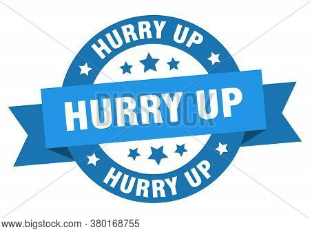 Hurry Up Round Ribbon Isolated Label. Hurry Up Sign