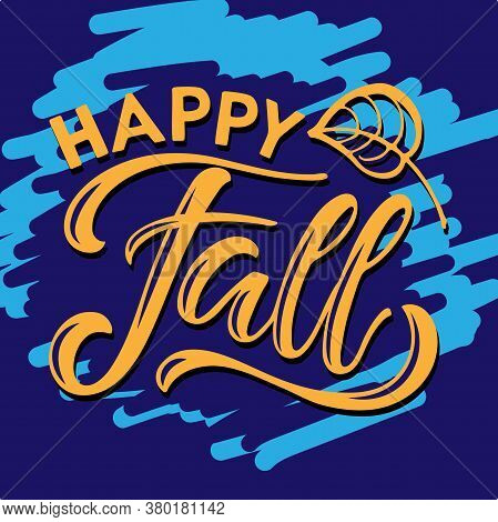 Happy Fall Lettering, Falling Leaf On Texture Background. Vector Calligraphy Illustration. Rain Back