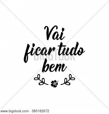 Vai Ficar Tudo Bem. Brazilian Lettering. Translation From Portuguese - It Is Gonna Be Okay. Modern C