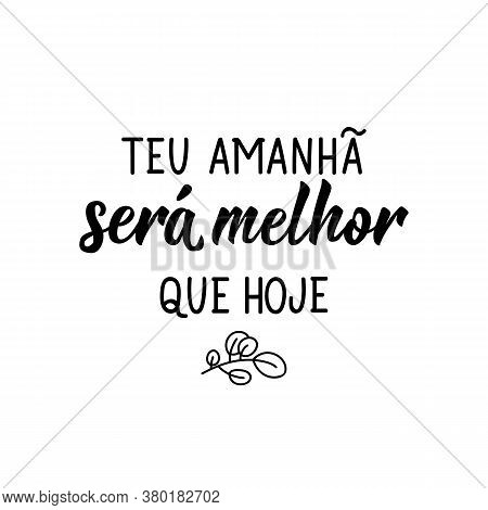 Brazilian Lettering. Translation From Portuguese - Your Tomorrow Will Be Better Than Today. Ink Illu