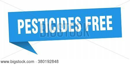 Pesticides Free Banner. Pesticides Free Speech Bubble. Sign