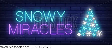 Snowy Miracles Neon Sign. Glowing Inscription With White And Blue Snowflakes In Form Of Fir Tree On