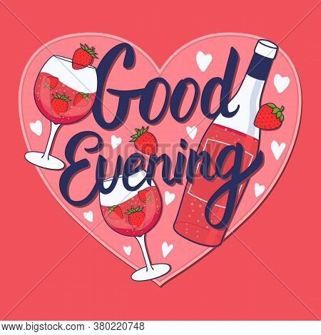 Good Evening Inscription. Rose Wine With Strawberry. Hand Drawn Bottle And Wineglass. Vector Stock I