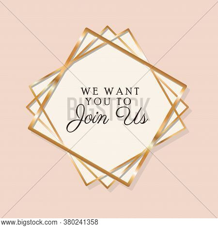 We Want You To Join Us Text In Gold Frame Design, Wedding Invitation Save The Date And Engagement Th