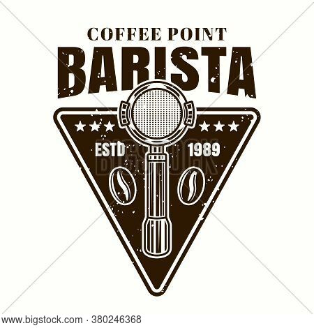 Barista Coffee Point Vector Emblem, Badge, Label Or Logo With Portafilter In Monochrome Vintage Styl