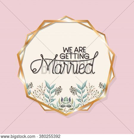 We Are Getting Text In Gold Circle With Leaves Design, Wedding Invitation Save The Date And Engageme