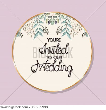 You Are Invited To Our Wedding Text In Gold Circle With Leaves Design, Wedding Invitation Save The D