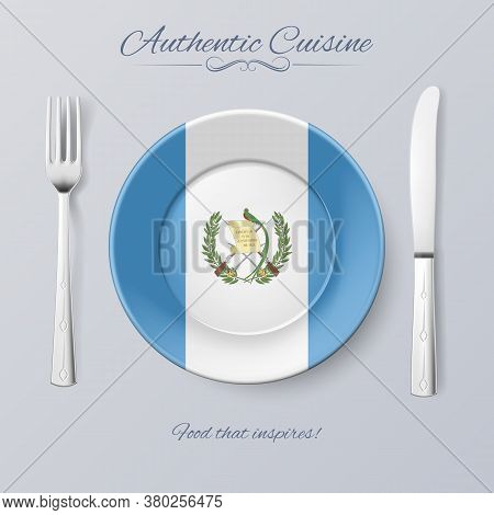 Authentic Cuisine Of Guatemala. Plate With Guatemalan Flag And Cutlery