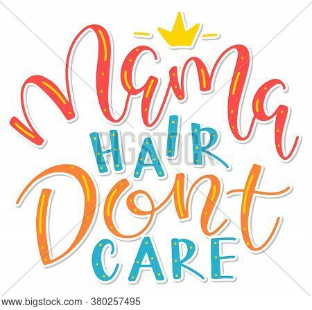 Mama Hair Dont Care, Multicolored Vector Illustration. Colored Calligraphy.