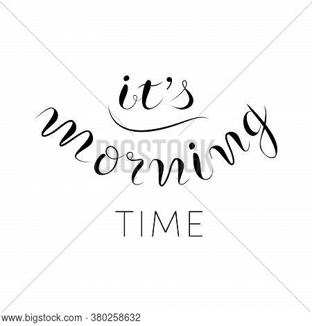 Its Morning Time Lettering, Text Stock Vector Illustration.