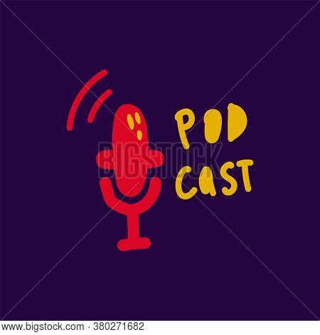 Microphone For Broadcasting A Podcast With A Flat Vector Illustration. Media Hosting Doodle Drawing.