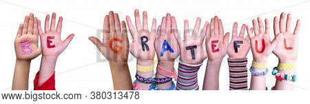 Children Hands Building Word Be Grateful, Isolated Background