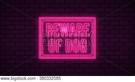 Beware Of Dog Neon Sign Fluorescent Light Glowing On Signboard Background. Signs By Neon Lights In B