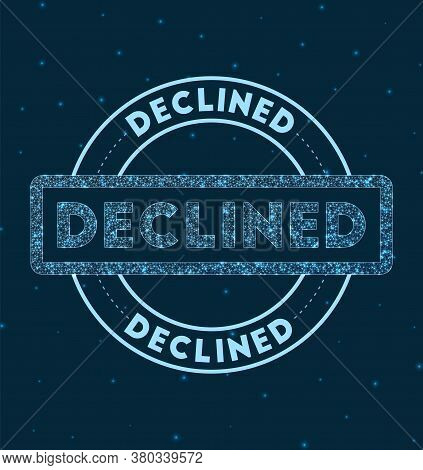 Declined. Glowing Round Badge. Network Style Geometric Declined Stamp In Space. Vector Illustration.