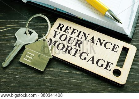 Refinance Your Mortgage Phrase And Key With Small Home.