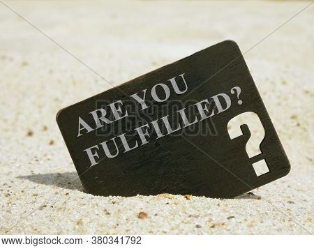 Are You Fulfilled Question On The Board. Life Fulfillment Concept.