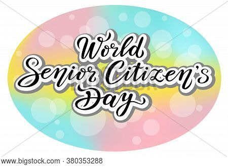 World Senior Citizens Day. Lettering Text Design. Black Color Calligraphy. Can Use For Print Or Web.