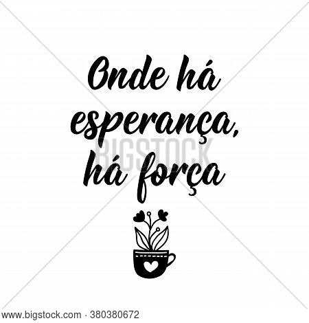 Brazilian Lettering. Translation From Portuguese - Where There Is Hope, There Is Strength. Modern Ve