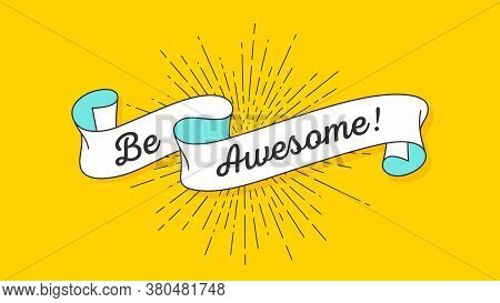 Be Awesome. Vintage Ribbon With Text Be Awesome. Colorful Vintage Banner With Ribbon And Light Rays,