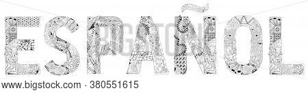 Word Espanol. In Spanish. Vector Decorative Zentangle Object For Coloring