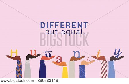Different But Equal And Humanity Word On Diversity Hands Up Design, People Multiethnic Race And Comm