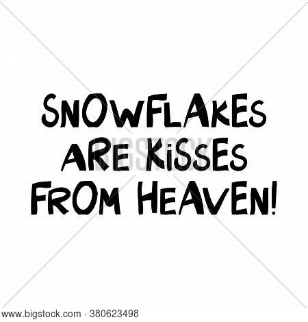 Snowflakes Are Kisses From Heaven. Winter Holidays Quote. Cute Hand Drawn Lettering In Modern Scandi