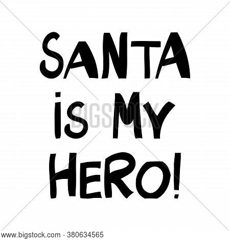 Santa Is My Hero. Winter Holidays Quote. Cute Hand Drawn Lettering In Modern Scandinavian Style. Iso