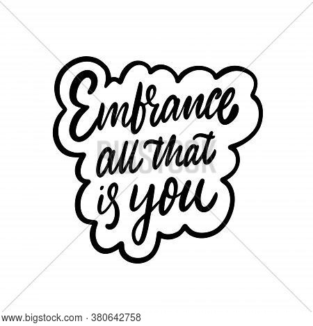Embrance All That Is You Phrase. Hand Drawn Modern Lettering. Black Color Text. Vector Illustration.