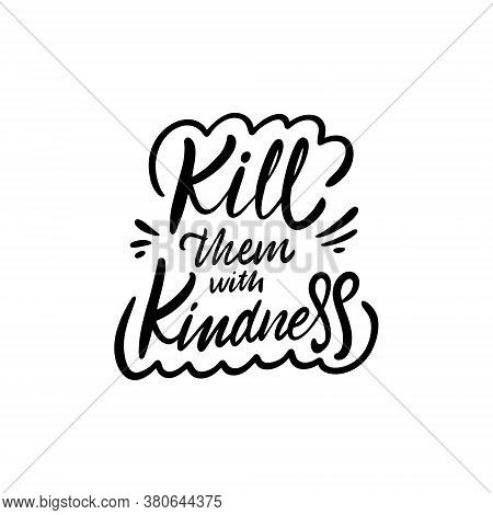 Kill Them With Kindness. Hand Drawn Modern Lettering. Black Color Text. Vector Illustration. Isolate