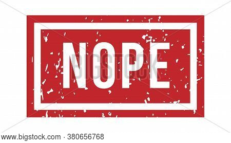 Nope Rubber Stamp. Isolated Vector. Illustration Stamp Watermark, Red Rubber Grunge Textured On Whit