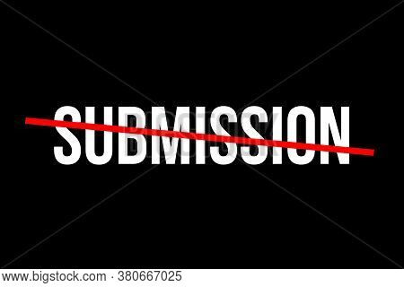 No More Submission. Crossed Out Word With A Red Line Meaning The Need To Stop Being Submissive And T