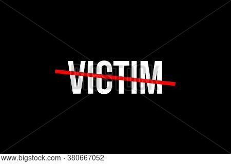 No More Victims. Crossed Out Word With A Red Line Meaning The Need To Stop With Victim