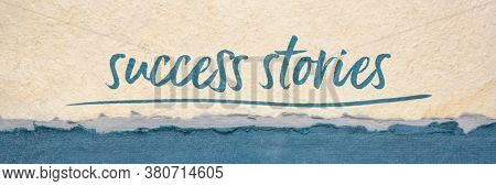 success stories inspirational typography - handwriting on a handmade paper, career, business or personal development concept, web banner