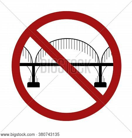 Ban On The Construction Of Bridges. Black Silhouette Of A Bridge On Columns In A Red Sign Of Prohibi