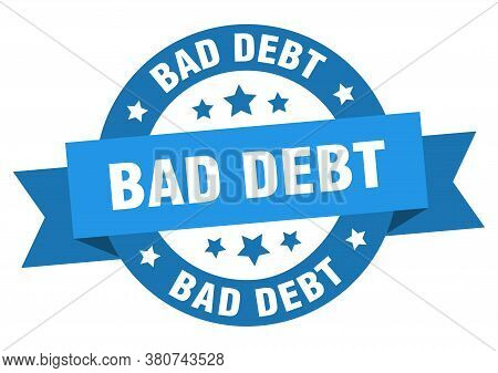 Bad Debt Round Ribbon Isolated Label. Bad Debt Sign