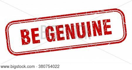 Be Genuine Stamp. Be Genuine Square Grunge Red Sign