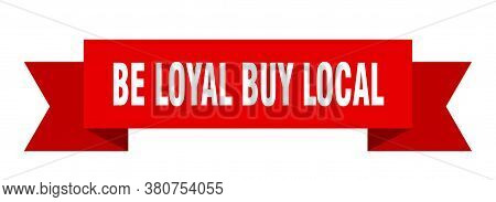 Be Loyal Buy Local Ribbon. Be Loyal Buy Local Paper Band Banner Sign