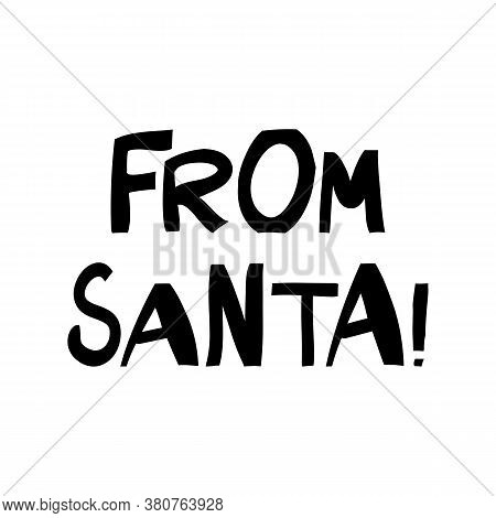 From Santa. Cute Hand Drawn Lettering In Modern Scandinavian Style. Isolated On White Background. Ve