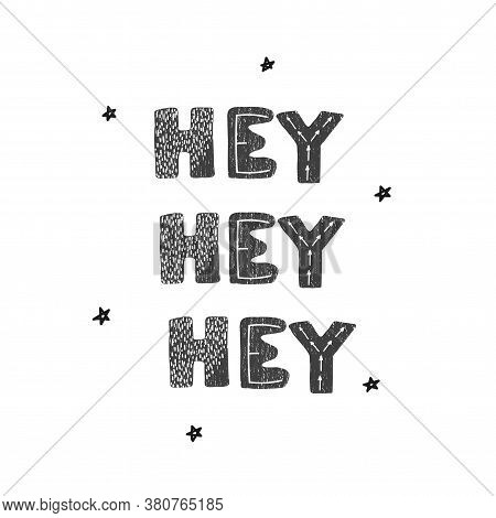 Vector Illustration With Hand Drawn Lettering - Hey Hey Hey. Black And White Typography Design In Sc