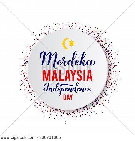 Merdeka Malaysia - Independence Day In Malaysian Language. National Holiday Celebrated August 31. Ve