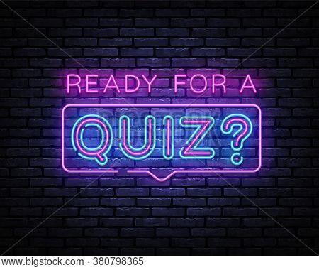 Quiz Neon Sign Vector. Ready For A Quiz Neon Inscription, Design Template, Modern Trend Design, Nigh