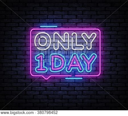 Only One Day Neon Sign Vector. One Day Sale Design Template Neon Sign, Light Banner, Nightly Bright