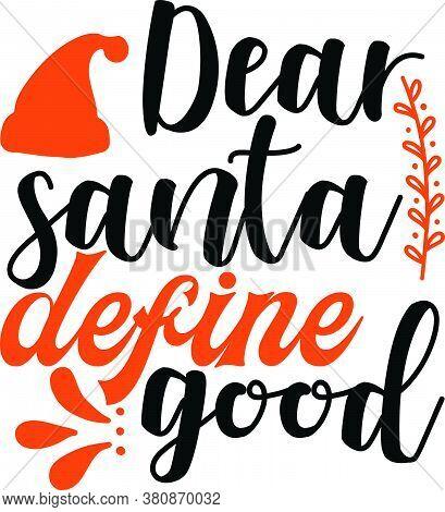 Dear Santa Define Good Vector Design On T-shirt